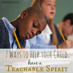 7 Ways to Help Your Child Have a Teachable Spirit