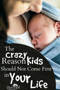 The Crazy Reason Kids Should Not Come First in Your Life