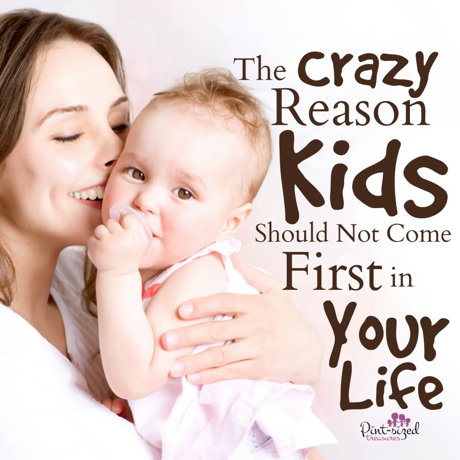 the crazy reason why kids should not come first in your life