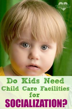 Do Kids REALLY Need Socialization from Daycare, Child Care Centers and School?