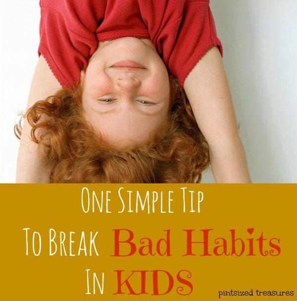 One Simple Tip to Break Bad Habits in Kids
