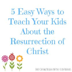 5 Easy Ways To Teach Your Kids About The Resurrection of Christ