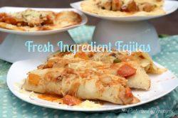 Fresh Ingredient Chicken Fajitas with Homemade Tortillas–Warning: Very Tempting!