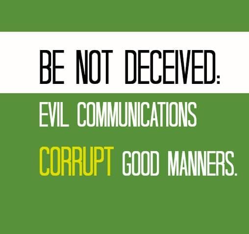 evil communications corrupt good morals