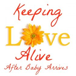 Keeping Love Alive After Baby Arrives