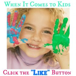 When it Comes to Kids — Click the 'Like' Button!