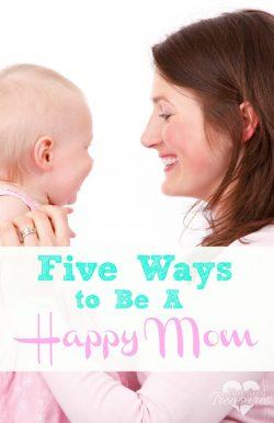 5 Ways to Be A Happy Mom