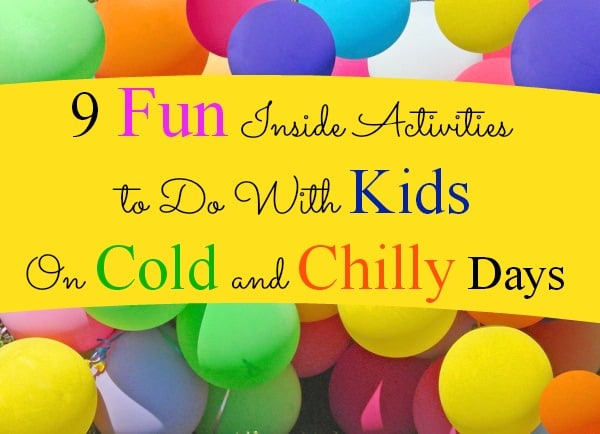 Fun things to do with kids on cold, rainy, snowy days