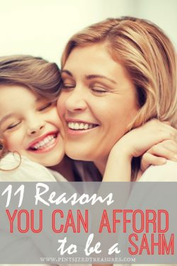 11 Reasons Why You CAN Afford to be a SAHM