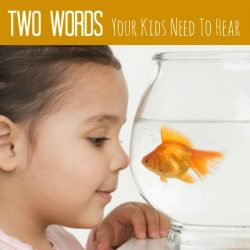 Two Words You Should Say to Your Kids