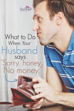 "What To Do When Your Hubby Says, ""Sorry, honey. No Money."""