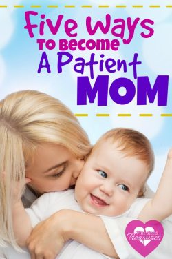 Five Ways to Become a Patient Mom