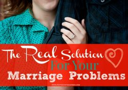 The REAL Solution For Your Marriage Problems