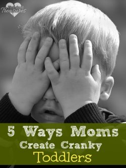5 Ways Moms Create Cranky Toddlers