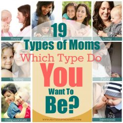 19 Types of Moms — What Type Do You Want to Be?