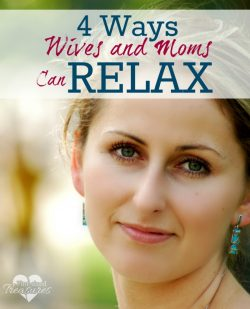 4 Ways Moms and Wives Can Relax