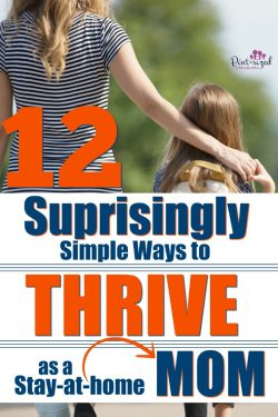 12 Surprisingly Simple Ways to Thrive As a Stay-At-Home Mom