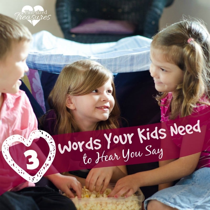 THree words your kids need to hear.