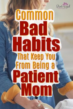 Common Bad Habits that Keep You From Being a Patient Mom