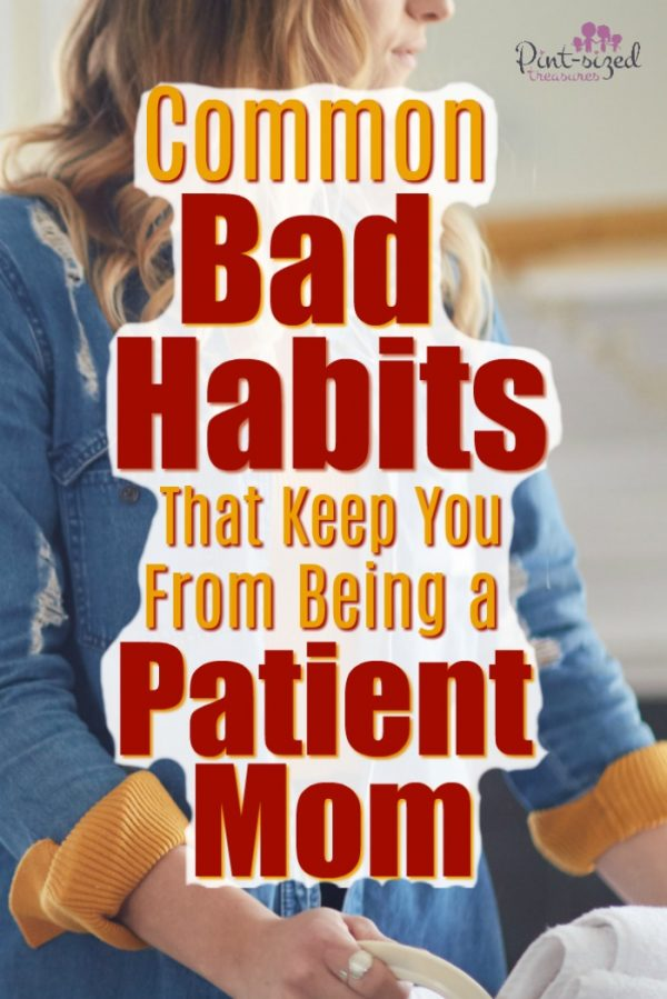 Being a patient mom isn't easy, but you can avoid thee common bad habits so you can learn to be more patient in your mom journey! #patience #moms #Motherhood #mommylife #mommyblog #Parentingtips #Parentinghelp #parents #raisingkids #momlife