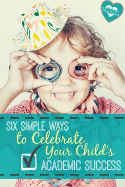 Six Simple Ways to Celebrate Your Child's Academic Success