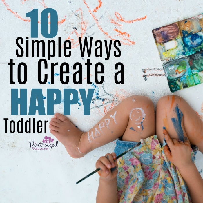 These simple ways are awesome ideas for creating happy toddlers!