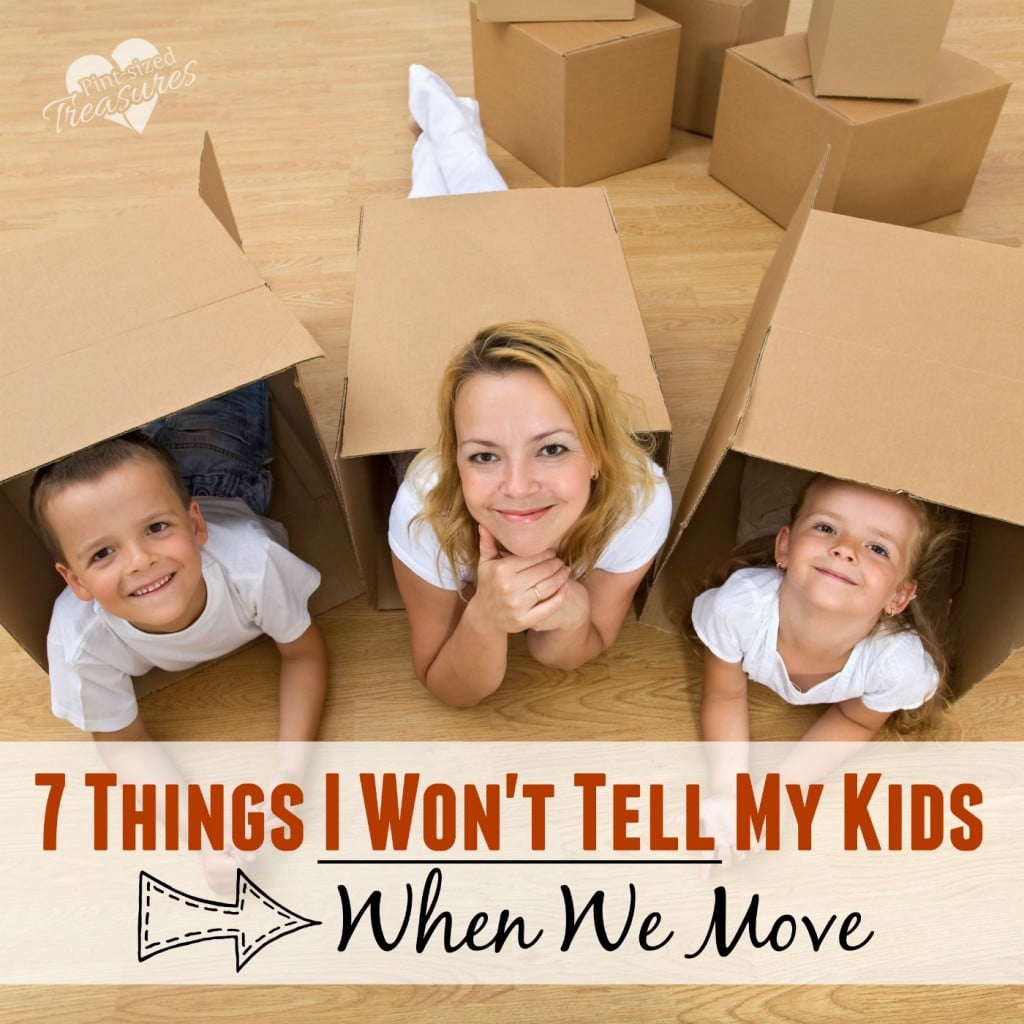 7 Things I Won't Tell My Kids When We Move