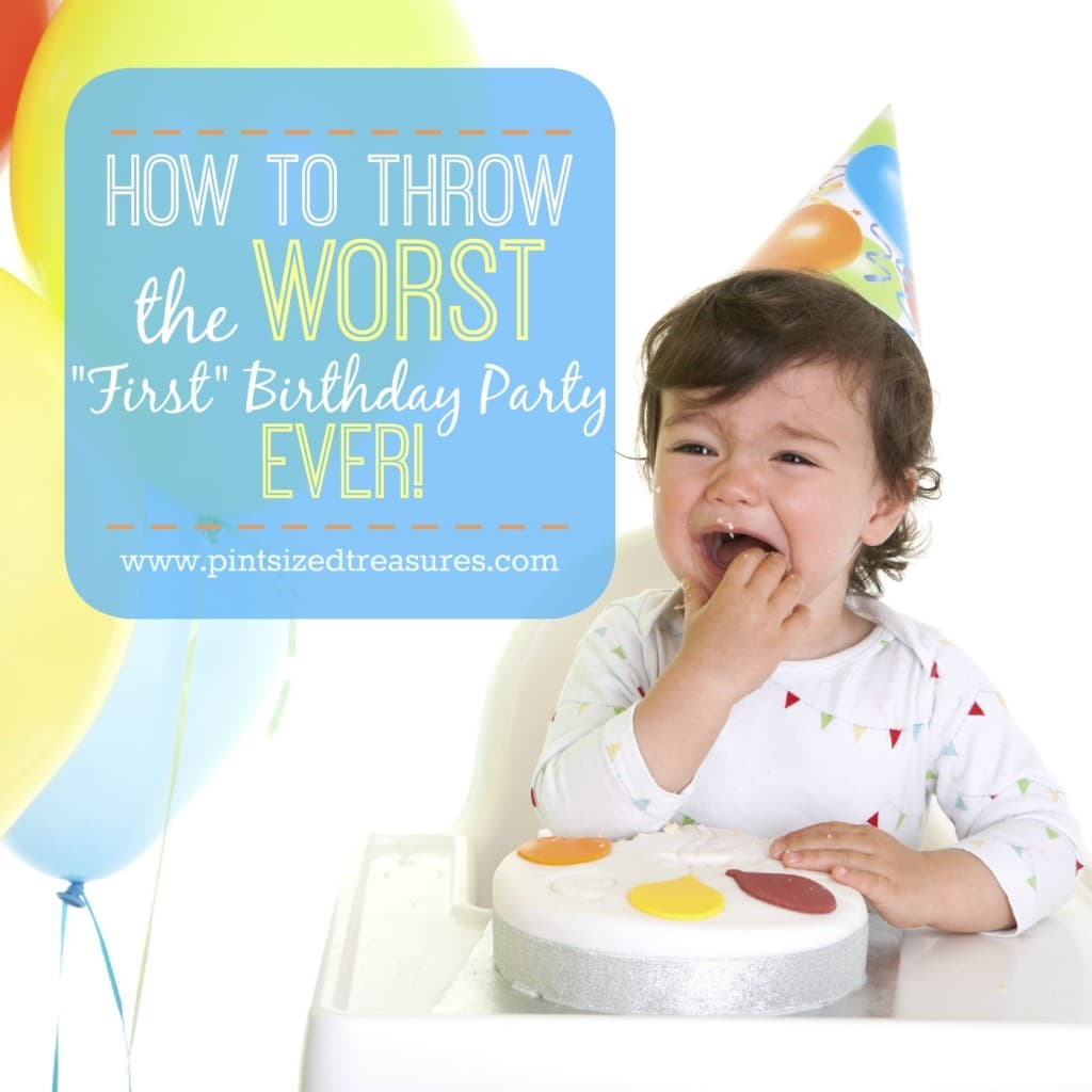 """How to Throw The Worst """"First"""" Birthday Party — EVER"""