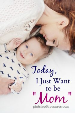 "Today, I Just Want to be ""Mom"""