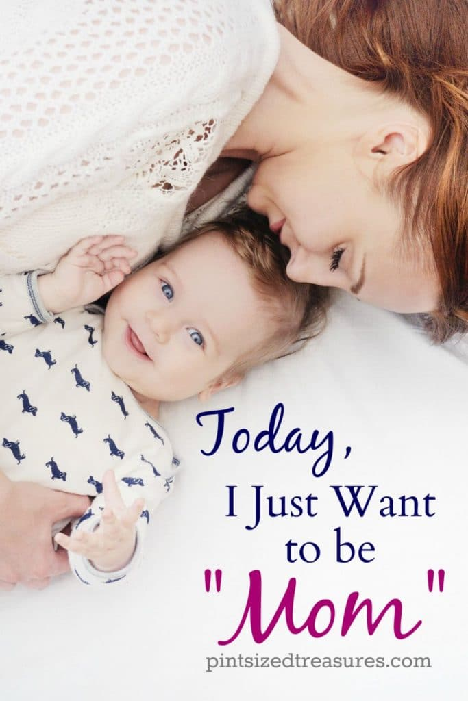"""Today, I Just Want to be """"Mom"""""""