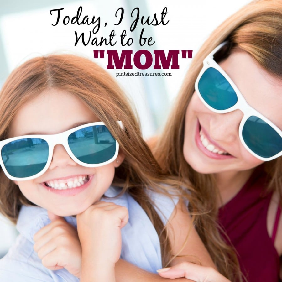 """today i want to be """"mom"""""""