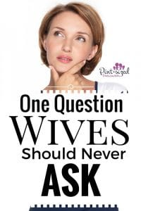 one question wives should never ask