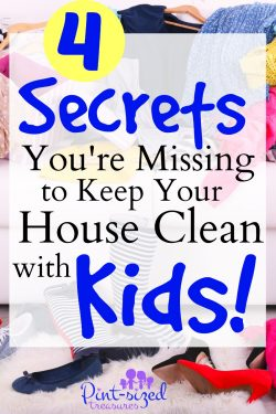 4 Secrets You're Missing to Keep Your House Clean — With Kids!