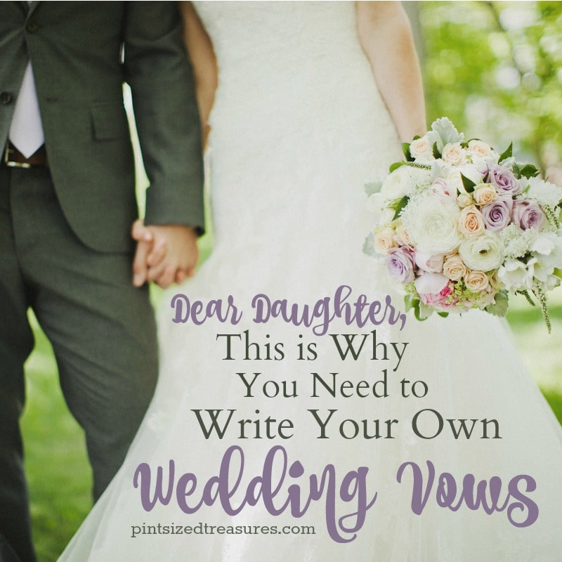 Der daughter, this is why you need to write your own wedding vows