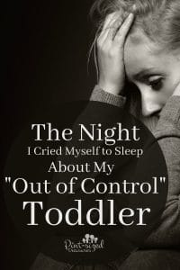 I cried myself to sleep about my out of control toddler