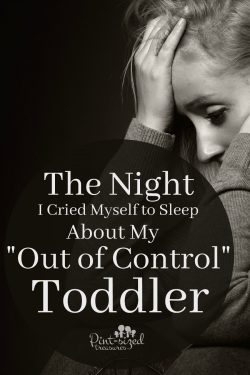 "The Night I Cried Myself to Sleep About My ""Out of Control"" Toddler"