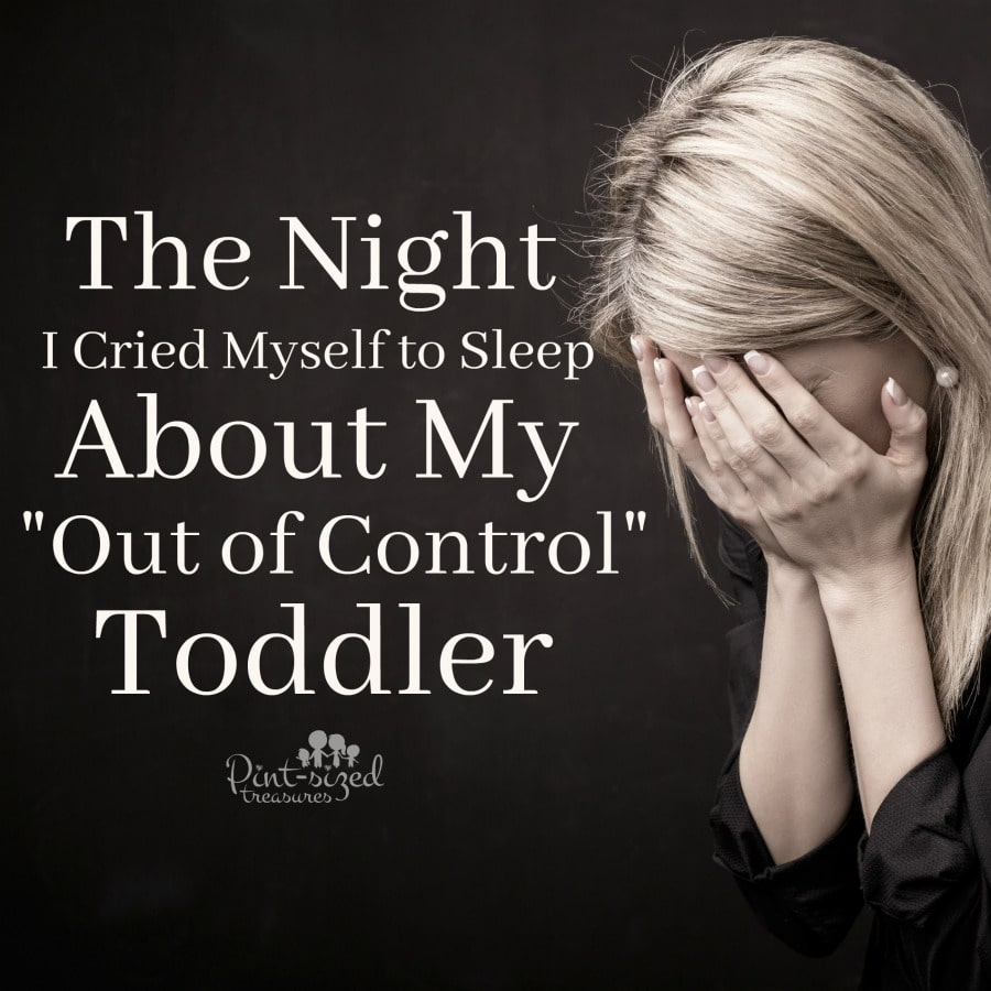 the night I cried myself to sleep about my out of control toddler