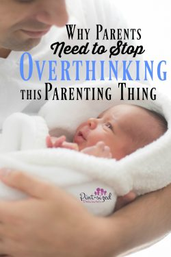 Why Parents Need to Stop Overthinking This Parenting Thing