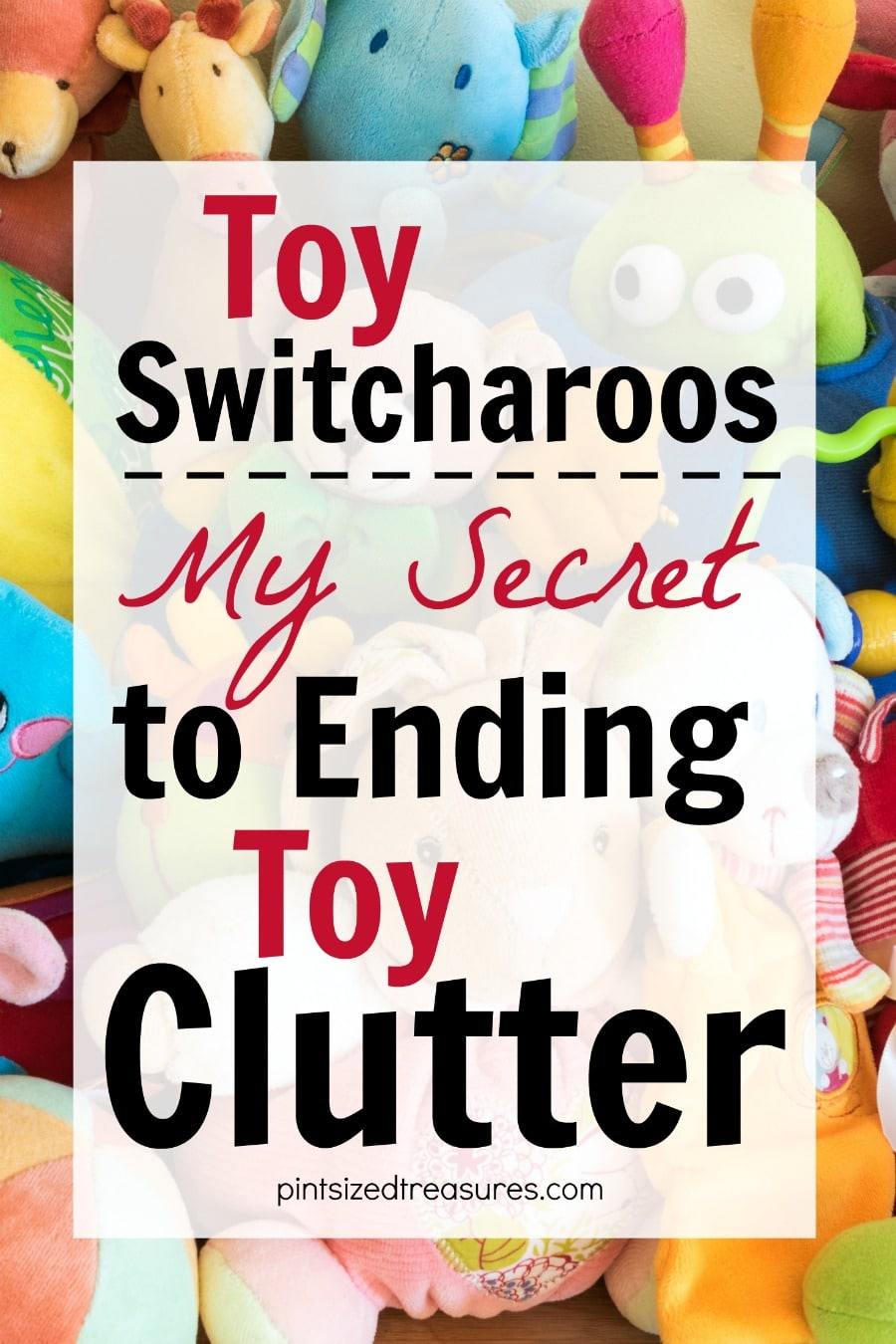 toy switcharoos ending toy  clutter