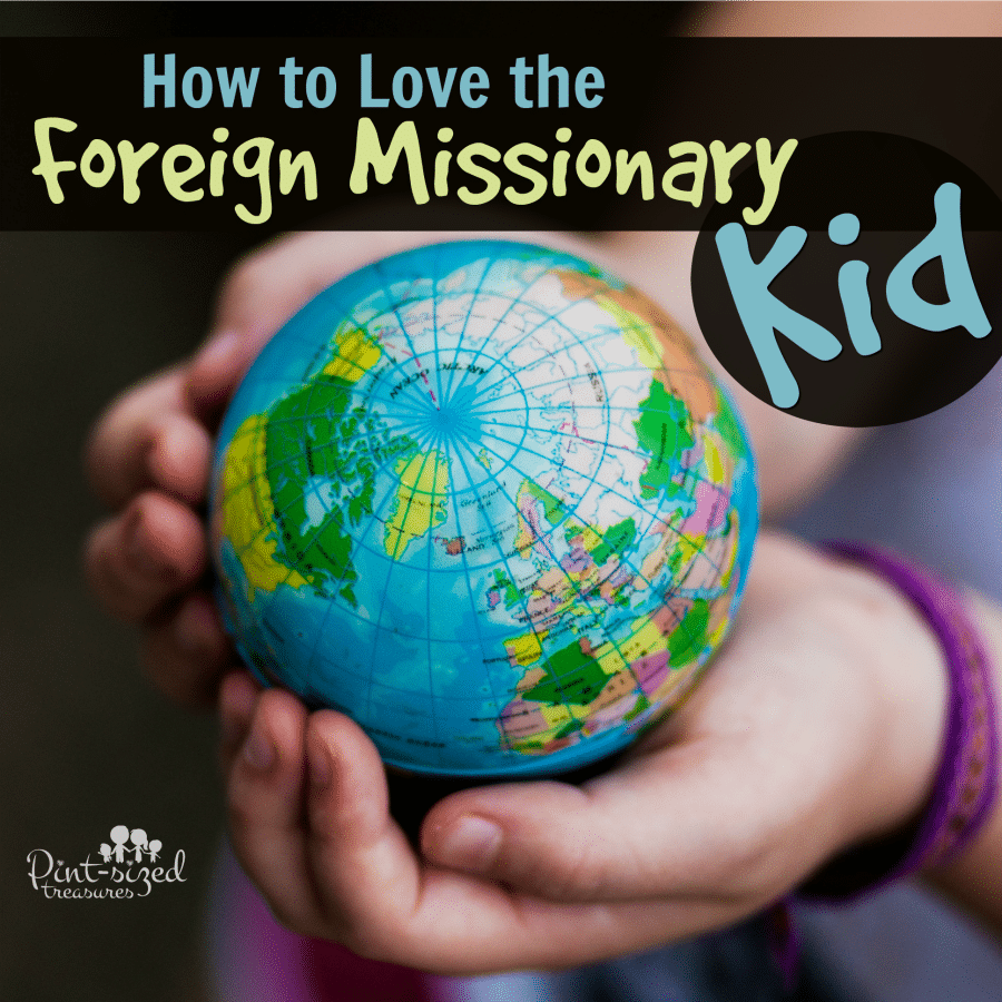 how to love foreign  missionary kids