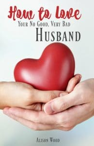 How to Love Your No Good Very Bad Husband