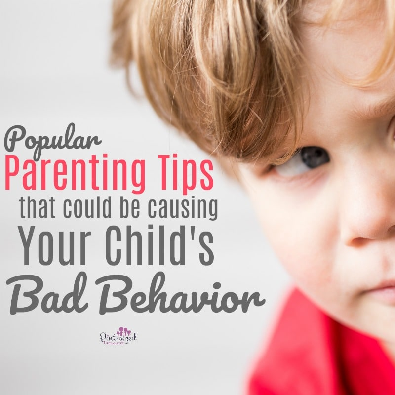 parenting tips that cause bad behavior in your child