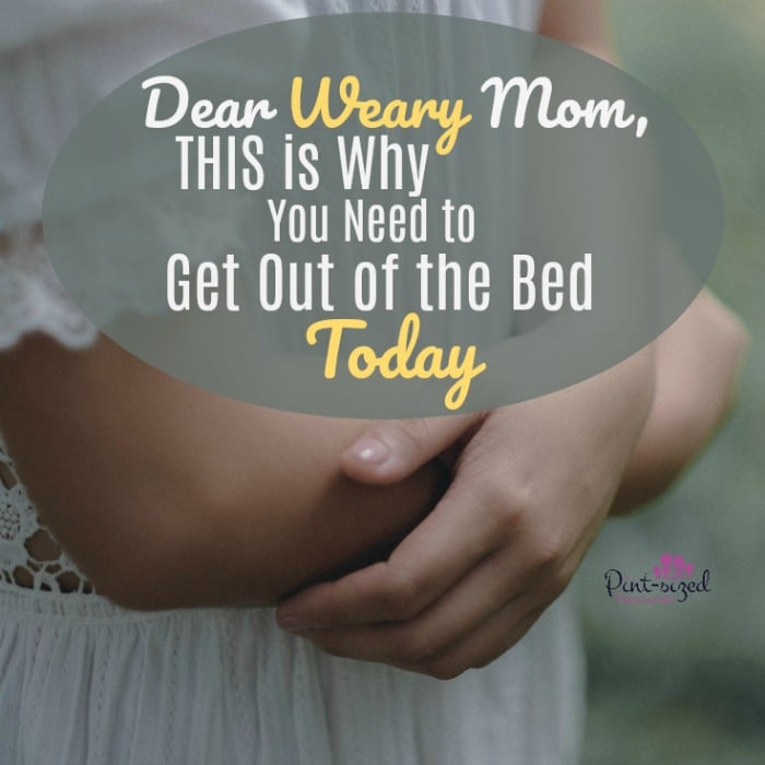 Powerful article! Every weary mom needs to get out of the bed for THIS very reason! Hugs ot you, weary mom -- but this is a must-read encrougeaing post that brings reality into perspective!
