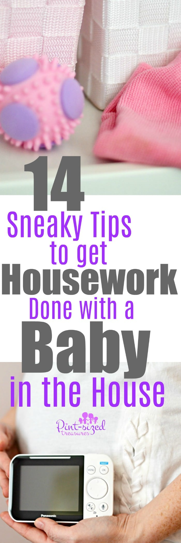 Sneaky tips to get housework done with a baby in the house. These tips REALLY work! #parenting #motherhood #housecleaningtips #cleaningtips #mommyblog #momlife #motherhood #parentinghacks #cleaninghacks #parentinghelp #newmoms #babies