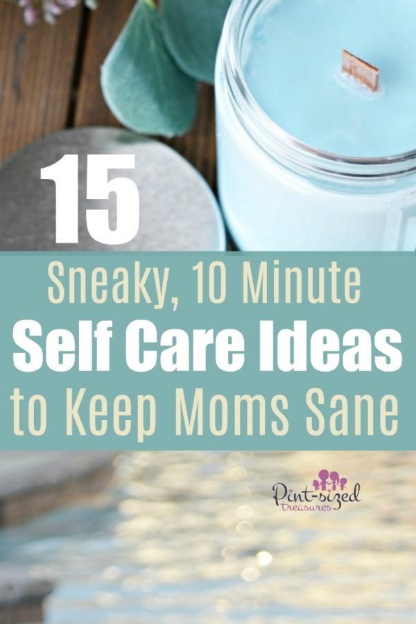 15 Sneaky 10 Minute Self-care ideas to Keep Moms Sane. Absolutely a MUST for moms! #motherhood #momlife #Parenting #selfcare #busymoms #simplelife #helpformoms #encouragemoms #mommy