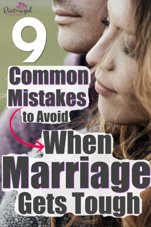 Real marriage is tough. When marriage gets really, REALLY tough you must avoid making these nine mistakes! #marriagehelp #marriage #relationships #husbands #wives #marriageadvice