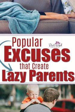 Popular Excuses that Create Lazy Parents