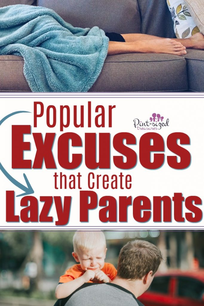 Excuses...we ALL make them! Find out which popular excuses are helping create lazy parents before you become one! #parentingtips #parenting #parentinghelp #Parents #mommyblog #mom