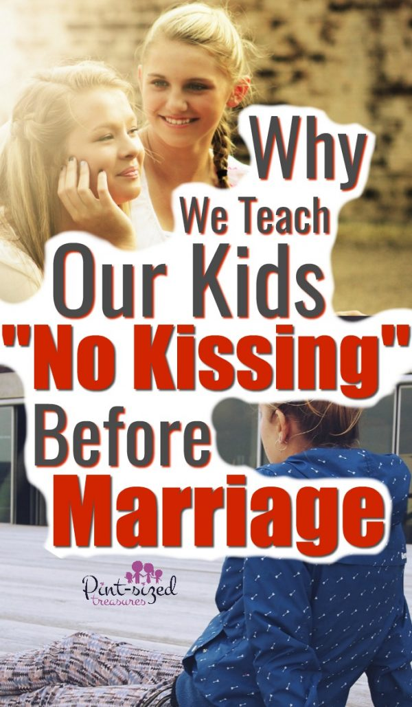 Why we teach our kids no kissing before marriage...definitely something for parents of kids and teens to think about! #pintsizedtreasures #raisingteens #raisingkids #parentingtips #parenting #mommyblog #momblog