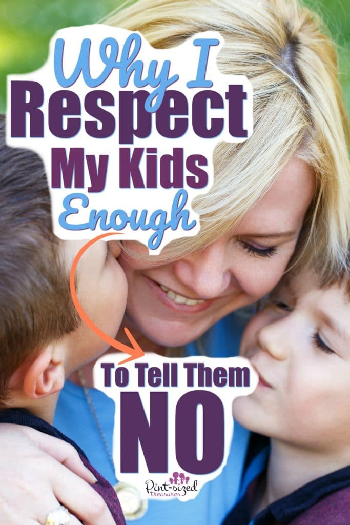 """Why I Respect My Kids Enough to Tell Them """"No"""""""
